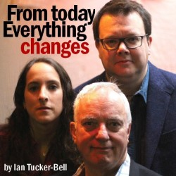 From Today, Everything Changes. by The Oast Theatre