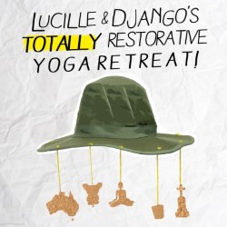 Lucille & Django's Totally Restorative Yoga Retreat! by PlayFool Theatre