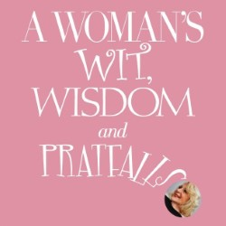 A Woman's Wit, Wisdom and Pratfalls by Joan Ellis
