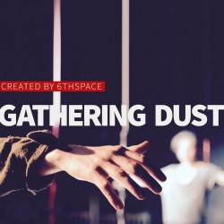Gathering Dust by 6th Space Theatre Company